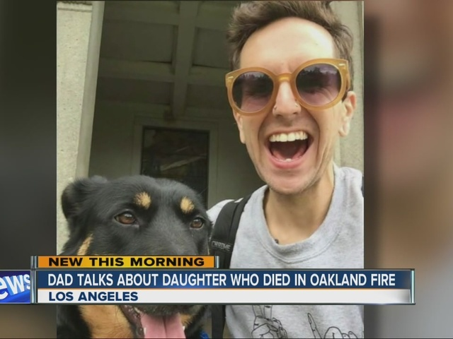 Dad talks about daughter who died in Oakland fire